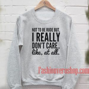 Not To Be Rude But, I Really Don't Care Sweatshirt