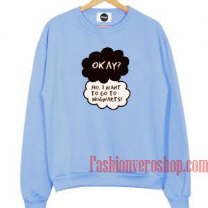 Okay No I Want To Go Hogwarts Sweatshirt