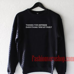 Thanks For Everything Nothing Was My Fault Sweatshirt