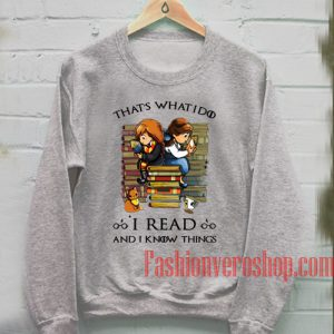 That's What I Do I Read and I Know Things Sweatshirt