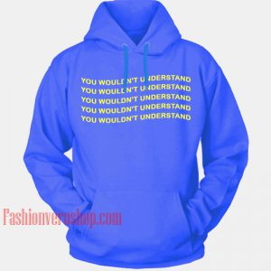 You Wouldn't Understand Blue HOODIE - Unisex Adult Clothing