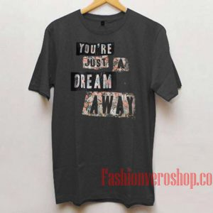 You're Just A Dream Away Unisex adult T shirt