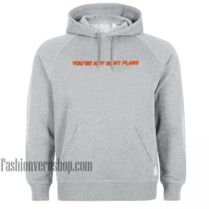 You're Not In My Plans Grey HOODIE - Unisex Adult Clothing