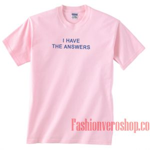 I Have The Answers Light Pink Unisex adult T shirt