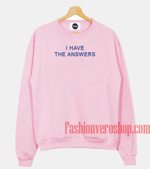 I Have The Answers Sweatshirt
