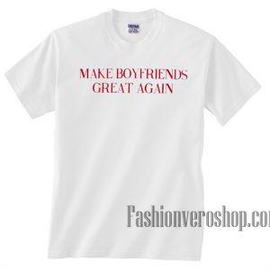 Make Boyfriends Great Again Unisex adult T shirt