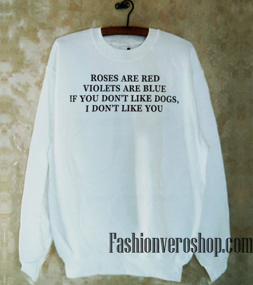 Roses Are Red Violets Are Blue Sweatshirt