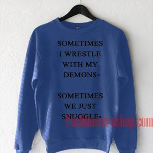Sometimes I Wrestle With My Demons Sweatshirt