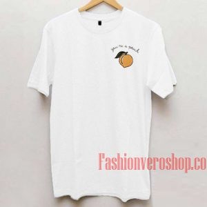 You're A Peach Unisex adult T shirt