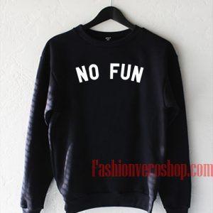 No Fun Sweatshirt