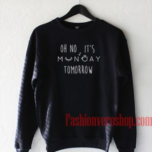 Oh No It's Monday Tomorrow Sweatshirt
