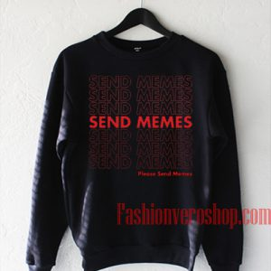 Please Send Memes Sweatshirt