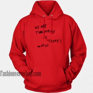 We Are Tomorrow In Today's World HOODIE - Unisex Adult Clothing