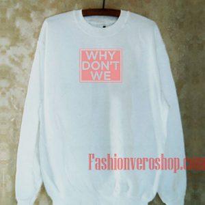 Why Don't We Sweatshirt