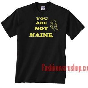 You Are Not Maine Unisex adult T shirt