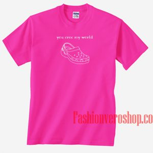 You Croc My World Hot Pink Unisex adult T shirt