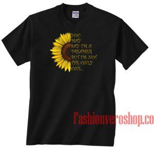 You May Say I'm A Dreamer But I'm Not The Only One Unisex adult T shirt