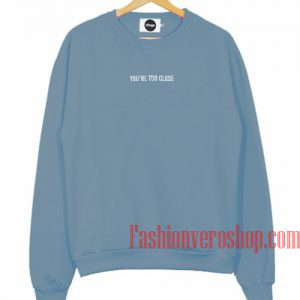 You're Too Close Pigeon Blue Sweatshirt