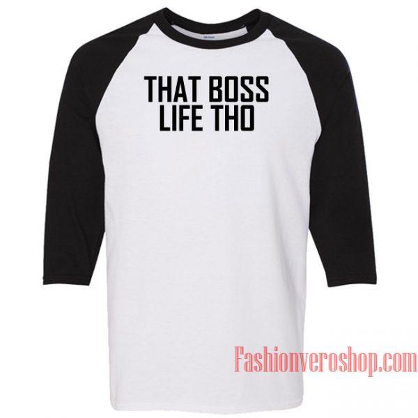 That Boss Life Tho Raglan Unisex Shirt