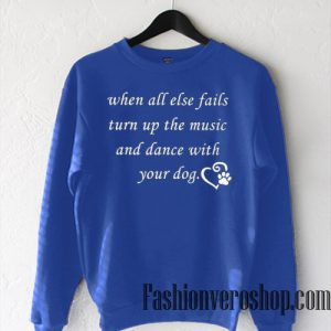 Turn Up The Music And Dance With You Dog Sweatshirt