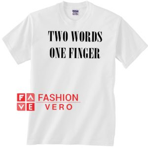 Two Words One Finger Unisex adult T shirt