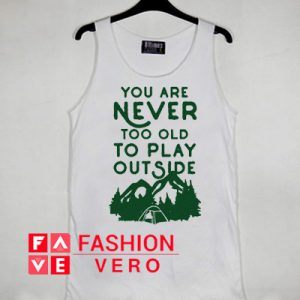 Your Never Too Old Tank top