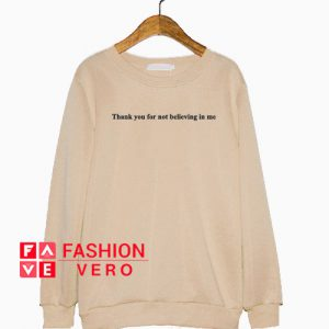 Thank You For Not Believing In Me Cream Sweatshirt