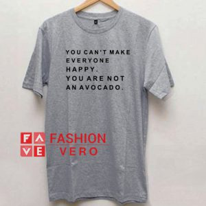 You Can't Make Everyone Happy Unisex adult T shirt