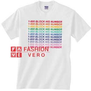 1 800 Block His Number Unisex adult T shirt