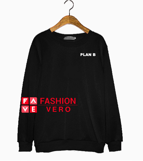 Plan B Sweatshirt