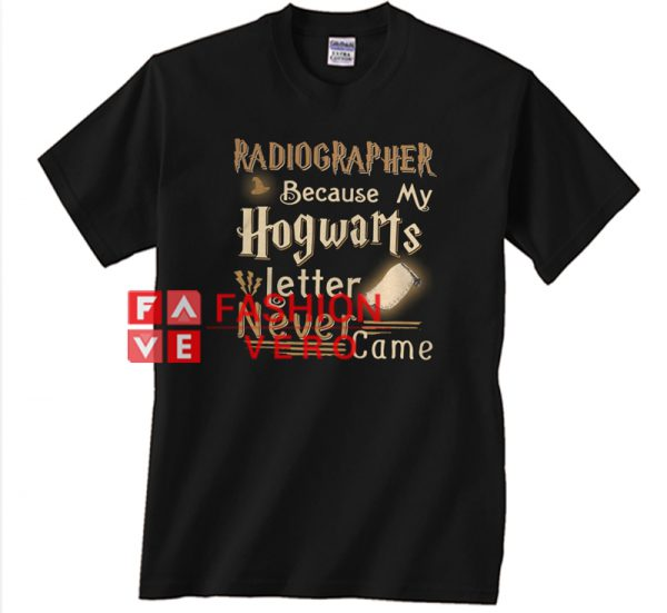 Radiographer Because My Hogwarts Letter Never Came Unisex adult T shirt