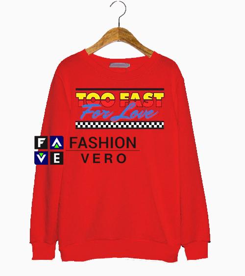 Too Fast For Love Sweatshirt