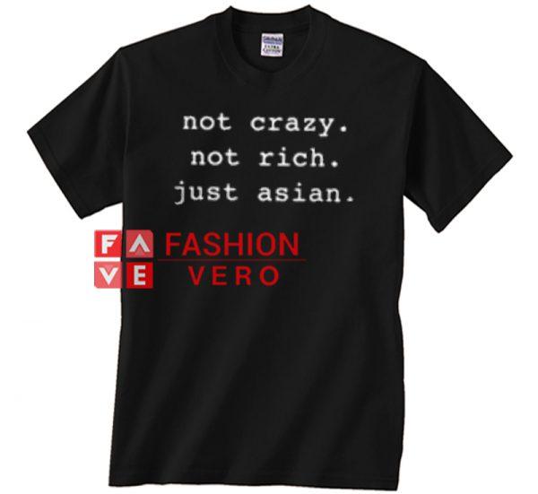 Not crazy not rich just asian Unisex adult T shirt