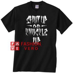Shut up or knuckle up Unisex adult T shirt