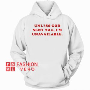 Unless God Sent You I'm Unavailable HOODIE - Unisex Adult Clothing