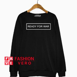 Ready For War Sweatshirt