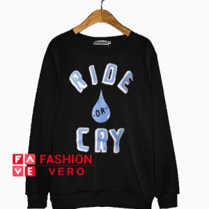 Ride Or Cry Sweatshirt