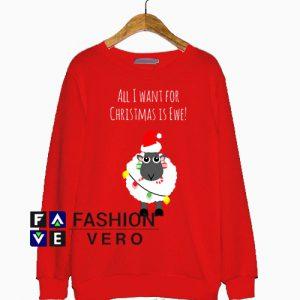 All I Want For Christmas Is Ewe Sweatshirt