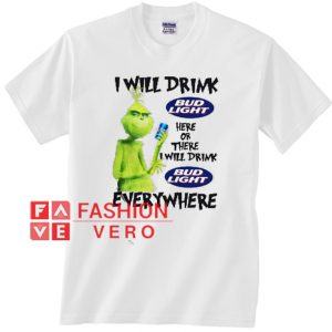ff25415e917 Grinch I Will Drink Bud Light Here Or There Everywhere Unisex adult T shirt