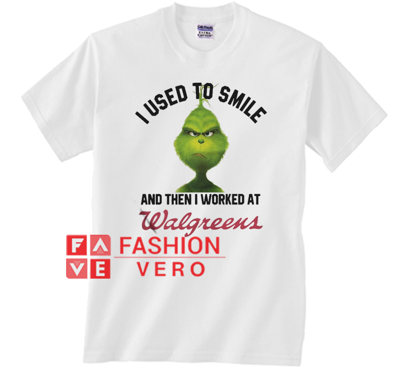 8d6cb4bf3 Grinch I used to smile and then I worked at Walgreens Unisex adult T shirt