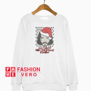 All I want for Christmas is Snow Sweatshirt