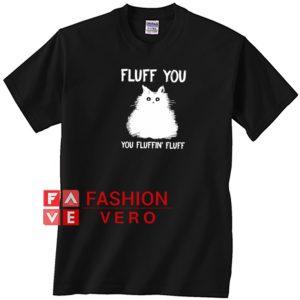 Cat fluff you you fluffin' fluff Unisex adult T shirt