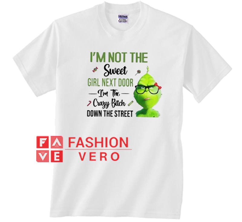 4643f54f Grinch I'm Not The Sweet Girl Next Door Unisex adult T shirt