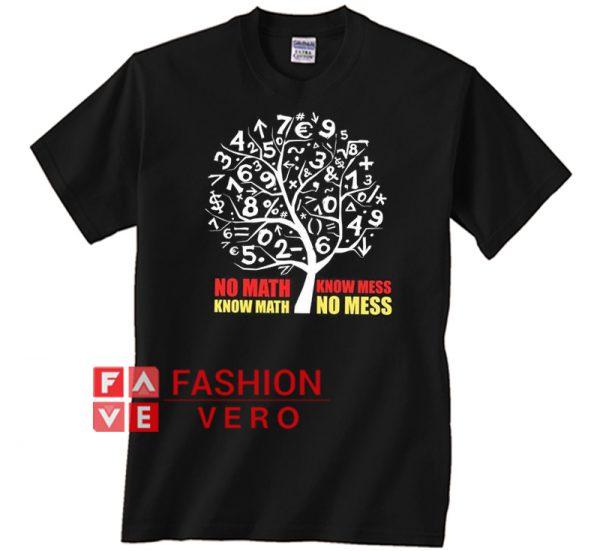 Math Teacher Know Math No Mess Unisex adult T shirt
