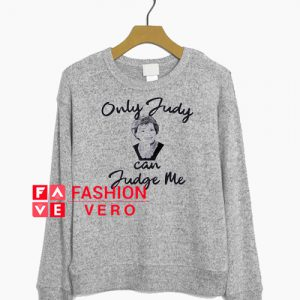 Only Judy can judge me Sweatshirt
