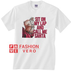 Sit on my lap and call me Santa Unisex adult T shirt