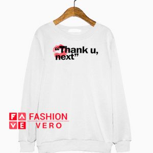 Thank U Next Sweatshirt