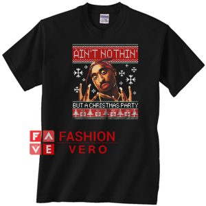 Tupac ain't nothin' but a Christmas party Unisex adult T shirt