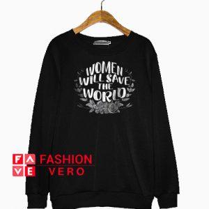 Women Will Save The World Sweatshirt