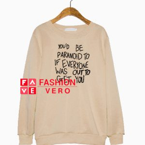 You'd Be Paranoid To If Everyone Sweatshirt